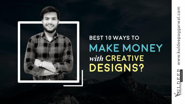 Best 10 Ways to Make Money with Creative Designs in 2021?