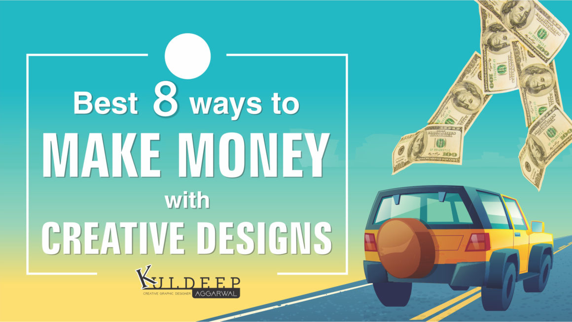 Best 8 Ways to Make Money with Creative Designs?