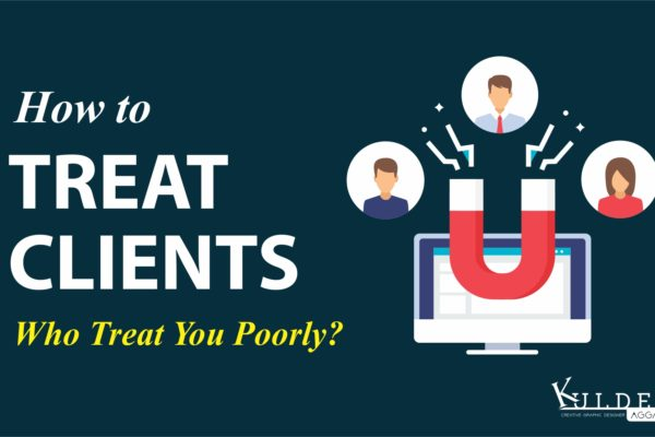 How to Treat Clients Who Treat You Poorly?