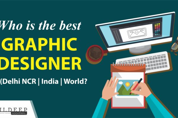 Who Is the Best Graphic Designer in Delhi NCR | India | World?