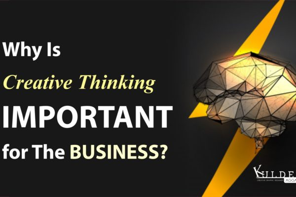 Why Is Creative Thinking Important for The Business?