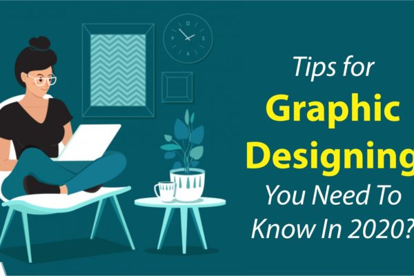Tips for Graphic Designing You Need to Know in 2020?