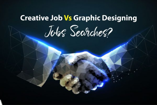 Creative Job Vs Graphic Designing Jobs Searches?