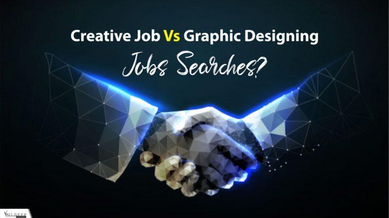 Creative Job Vs Graphic Designing Jobs Searches?